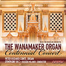 Music for Organ and Orchestra: The Wanamaker Organ Centennial Concert