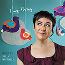 I Was Flying: Music by Sally Whitwell