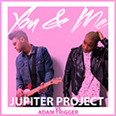 You & Me (Jupiter Project vs Adam Trigger)