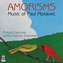 Amorisms: Music of Paul Moravec