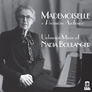 Mademoiselle: Unknown Music of Nadia Boulanger