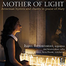 Mother of Light: Armenian Hymns & Chants in Praise of Mary