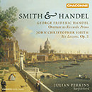 Smith & Handel: George Frideric Handel: Overture to Riccardo Primo - John Christopher Smith: Six Lessons, Op. 3