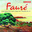 Fauré: Cello Sonatas Nos. 1 and 2 / Piano Trio / Nocturne No. 13