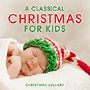 A Classical Christmas for Kids: Christmas Lullaby