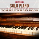 Solo Piano: Charlie Giordano Performs Tom Waits Rain Dogs