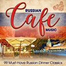 Russian Cafe Music: 99 Must-Have Russian Dinner Classics