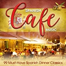 Spanish Cafe Music: 99 Must-Have Spanish Dinner Classics