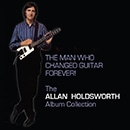 The Man Who Changed Guitar Forever: The Allan Holdsworth Album Collection