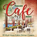 Italian Café Music: 99 Must-Have Italian Dinner Classics
