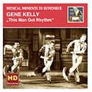 Musical Moments to Remember: Gene Kelly: This Man Got Rhythm (Remastered 2015)