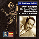 All That Jazz, Vol. 68: Duke Ellington, The Concert Works 1: Liberian Suite & A Drum Is a Woman (2016 Remaster)