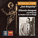 All that Jazz, Vol. 88: Sax-Empathy - Illinois Jacquet & Friends in Studio and on Stage (Remastered 2017)