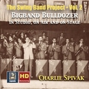 The Swing Band Project, Vol. 2: Charlie Spivak - Big Band Bulldozer in Studio, on Air and on Stage