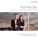 Like the Sky in Rome (Wie der Himmel in Rom): A Journey to Italy in Songs by Franz Liszt
