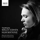 Tamsin Waley-Cohen and Huw Watkins: Works for Violin and Piano by Hahn and Szymanowski