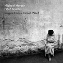 Michael Hersch: Images from a Closed Ward