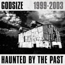 Godsize 1999 - 2003 Haunted by the Past