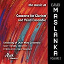 The Music of David Maslanka, Vol. 2: Concerto for Clarinet and Wind Ensemble