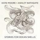 Kate Moore: Stories for Ocean Shells