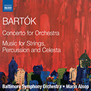 BARTOK, B.: Concerto for Orchestra / Music for Strings, Percussion and Celesta (Baltimore Symphony, Alsop)