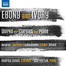 Ebony and Ivory: Works for Clarinet and Piano: Nichifor - Horovitz - Lutosławski - Cooke - Arnold