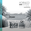 Acapulco Sessions, Vol. 1