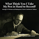 Mario Castelnuovo-Tedesco: What Think You I Take My Pen in Hand to Record? (Settings of Whitman and Shakespeare)