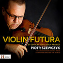 Violin Futura: 21st Century Solo Violin Project (33 commissioned works from composers around the world)