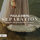 Paula Diehl: Separation: Works for Large and Small Ensemble from 1982-2015