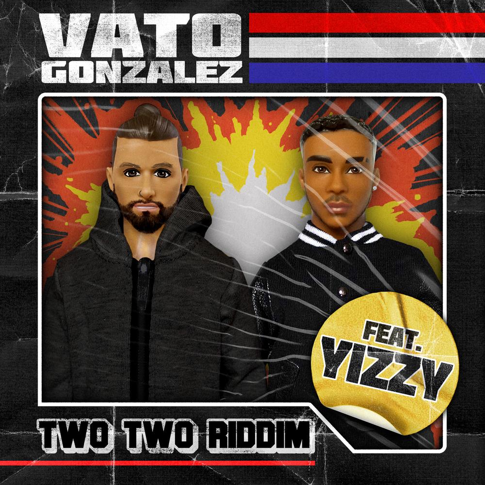 Vato Gonzalez; Yizzy, Two Two Riddim (feat. Yizzy / Single) in ...