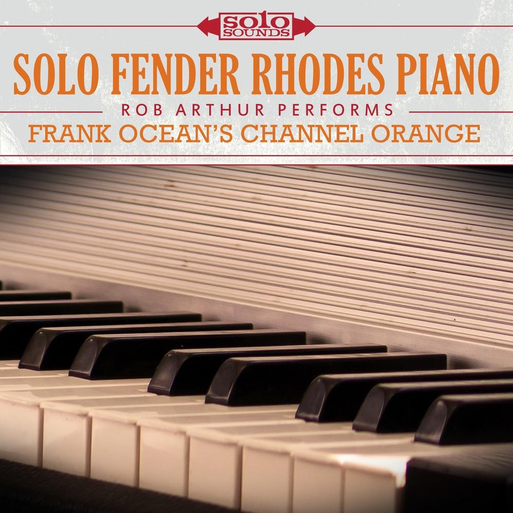Rob Arthur, Solo Fender Rhodes Piano: Frank Ocean's Channel